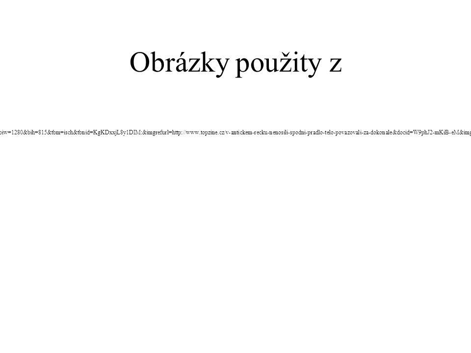 Obrázky použity z http://www.google.cz/imgres?q=%C3%BA%C4%8Desy+%C5%99%C3%ADm&um=1&hl=cs&biw=1280&bih=815&tbm=isch&tbnid=KgKDxxjL8y1DIM:&imgrefurl=http://www.topzine.cz/v-antickem-recku-nenosili-spodni-pradlo-telo-povazovali-za-dokonale&docid=W9phJ2-mKiB-eM&imgurl=http://www.topzine.cz/wp-content/uploads/2011/10/anticke_ucesy.jpg&w=660&h=434&ei=eIUnUsbRB8iThgez0IHIBA&zoom=1&iact=rc&dur=62&page=1&tbnh=129&tbnw=196&start=0&ndsp=40&ved=1t:429,r:3,s:0,i:89&tx=92&ty=82, 1.9.2013i:89&tx=92&ty=82