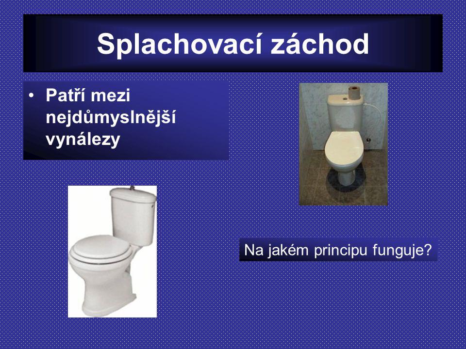 Splachovací záchod Patří mezi nejdůmyslnější vynálezy Na jakém principu funguje?