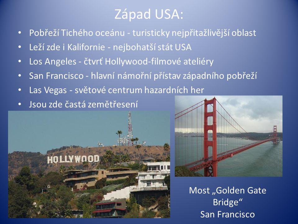 """Západ USA: Pobřeží Tichého oceánu - turisticky nejpřitažlivější oblast Leží zde i Kalifornie - nejbohatší stát USA Los Angeles - čtvrť Hollywood-filmové ateliéry San Francisco - hlavní námořní přístav západního pobřeží Las Vegas - světové centrum hazardních her Jsou zde častá zemětřesení Most """"Golden Gate Bridge San Francisco"""