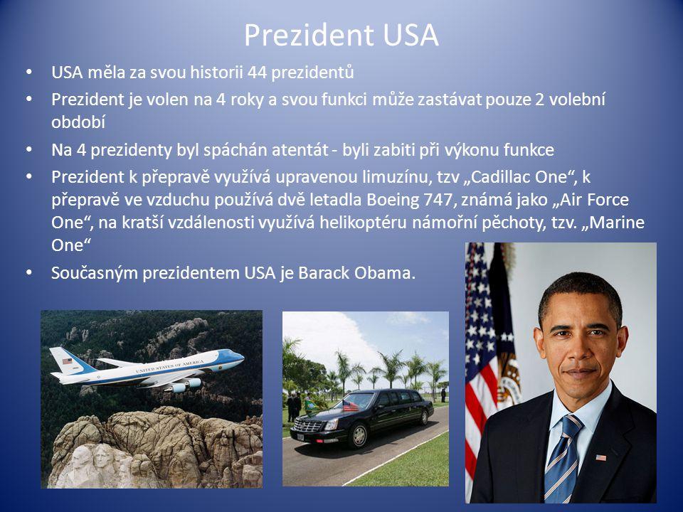 """Prezident USA USA měla za svou historii 44 prezidentů Prezident je volen na 4 roky a svou funkci může zastávat pouze 2 volební období Na 4 prezidenty byl spáchán atentát - byli zabiti při výkonu funkce Prezident k přepravě využívá upravenou limuzínu, tzv """"Cadillac One , k přepravě ve vzduchu používá dvě letadla Boeing 747, známá jako """"Air Force One , na kratší vzdálenosti využívá helikoptéru námořní pěchoty, tzv."""
