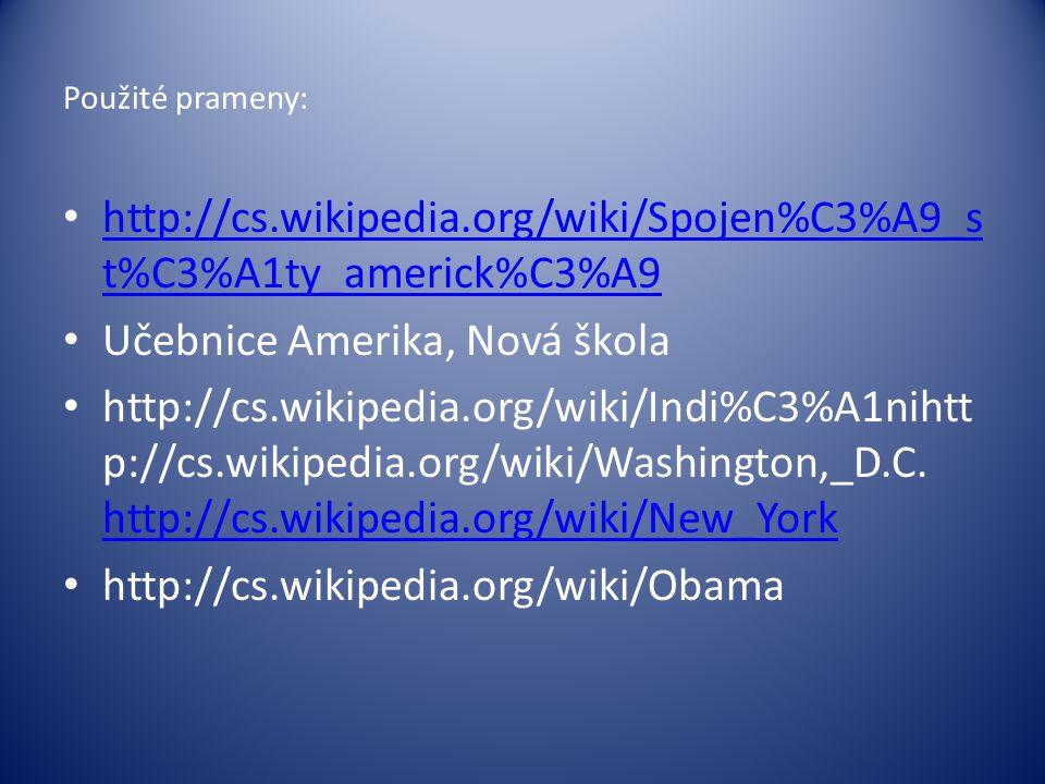 Použité prameny: http://cs.wikipedia.org/wiki/Spojen%C3%A9_s t%C3%A1ty_americk%C3%A9 http://cs.wikipedia.org/wiki/Spojen%C3%A9_s t%C3%A1ty_americk%C3%A9 Učebnice Amerika, Nová škola http://cs.wikipedia.org/wiki/Indi%C3%A1nihtt p://cs.wikipedia.org/wiki/Washington,_D.C.