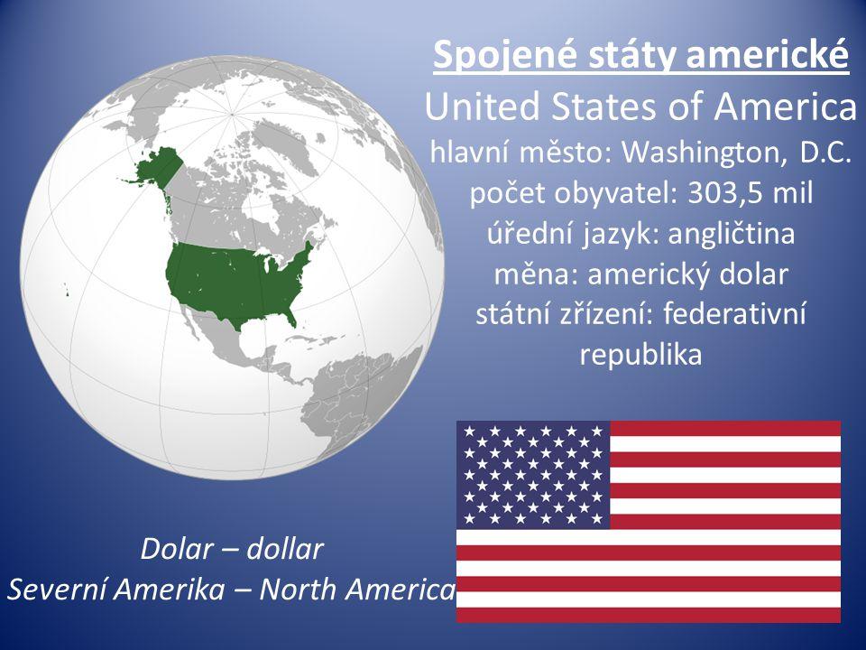 Spojené státy americké United States of America hlavní město: Washington, D.C. počet obyvatel: 303,5 mil úřední jazyk: angličtina měna: americký dolar