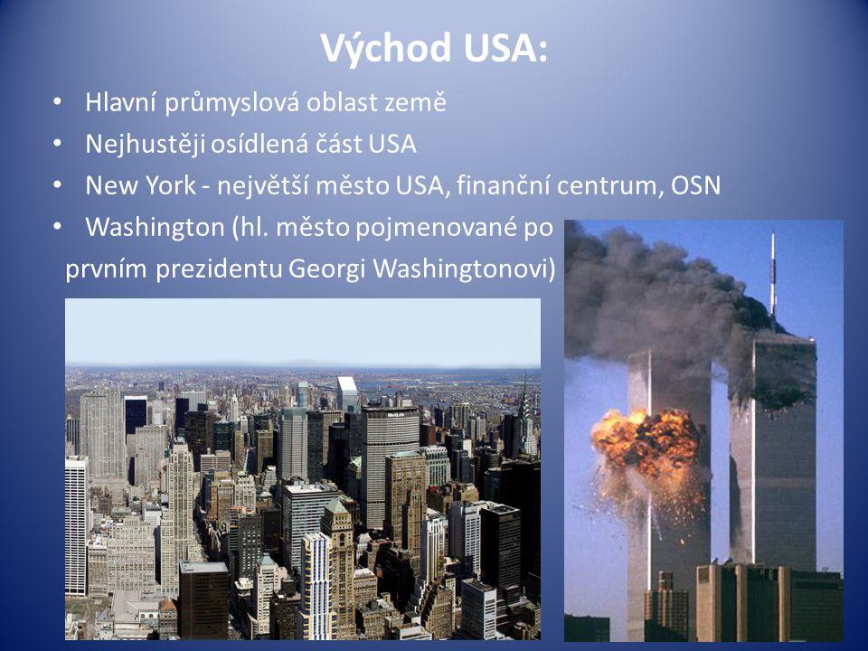 Východ USA: Hlavní průmyslová oblast země Nejhustěji osídlená část USA New York - největší město USA, finanční centrum, OSN Washington (hl.