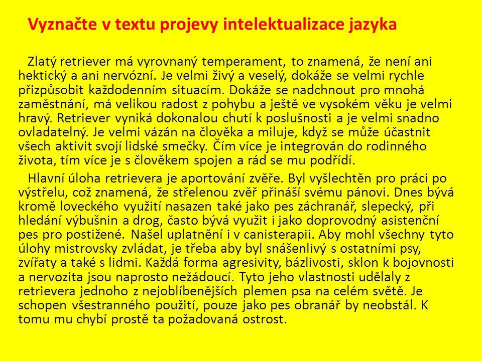 Vyznačte v textu projevy intelektualizace jazyka Zlatý retriever má vyrovnaný temperament, to znamená, že není ani hektický a ani nervózní. Je velmi ž