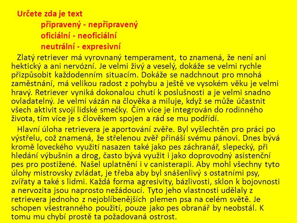 Určete zda je text připravený - nepřipravený oficiální - neoficiální neutrální - expresivní Zlatý retriever má vyrovnaný temperament, to znamená, že n