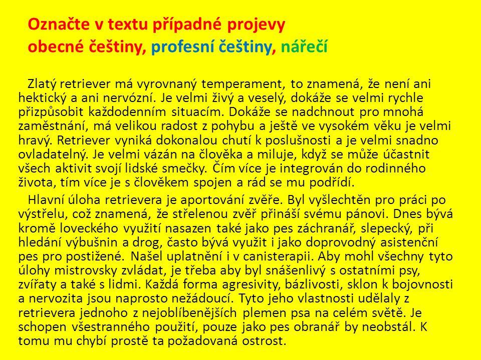 Označte v textu případné projevy obecné češtiny, profesní češtiny, nářečí Zlatý retriever má vyrovnaný temperament, to znamená, že není ani hektický a