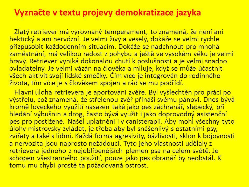 Vyznačte v textu projevy demokratizace jazyka Zlatý retriever má vyrovnaný temperament, to znamená, že není ani hektický a ani nervózní. Je velmi živý