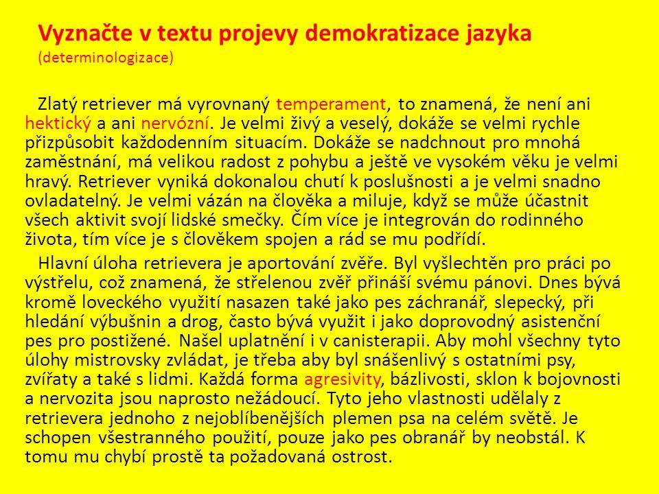Vyznačte v textu projevy demokratizace jazyka (determinologizace) Zlatý retriever má vyrovnaný temperament, to znamená, že není ani hektický a ani ner