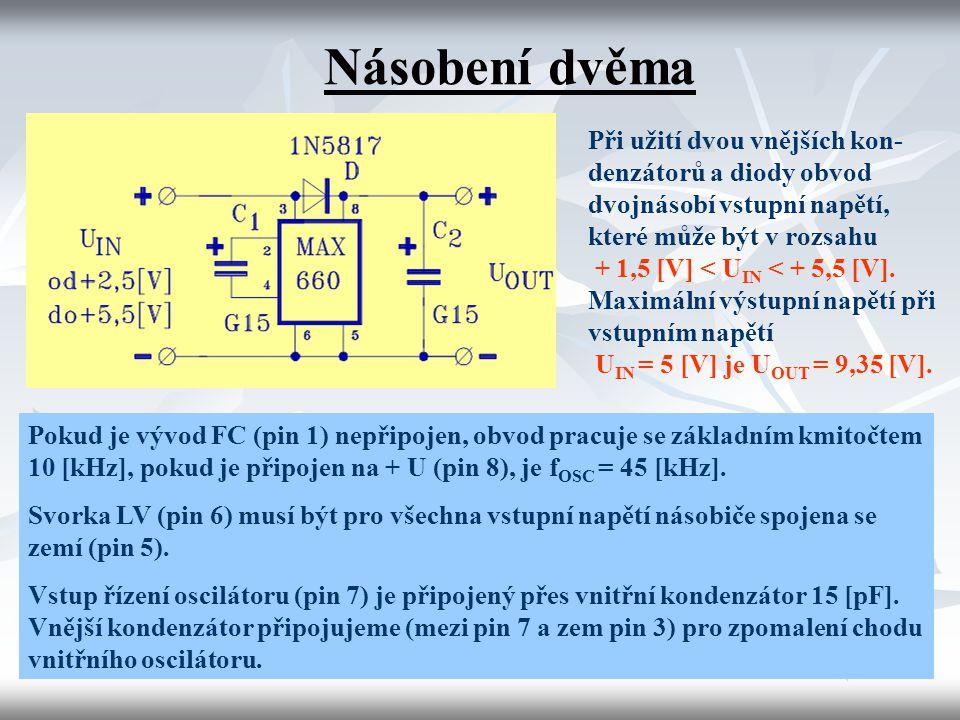 Násobení dvěma Při užití dvou vnějších kon- denzátorů a diody obvod dvojnásobí vstupní napětí, které může být v rozsahu + 1,5 [V] < U IN < + 5,5 [V].