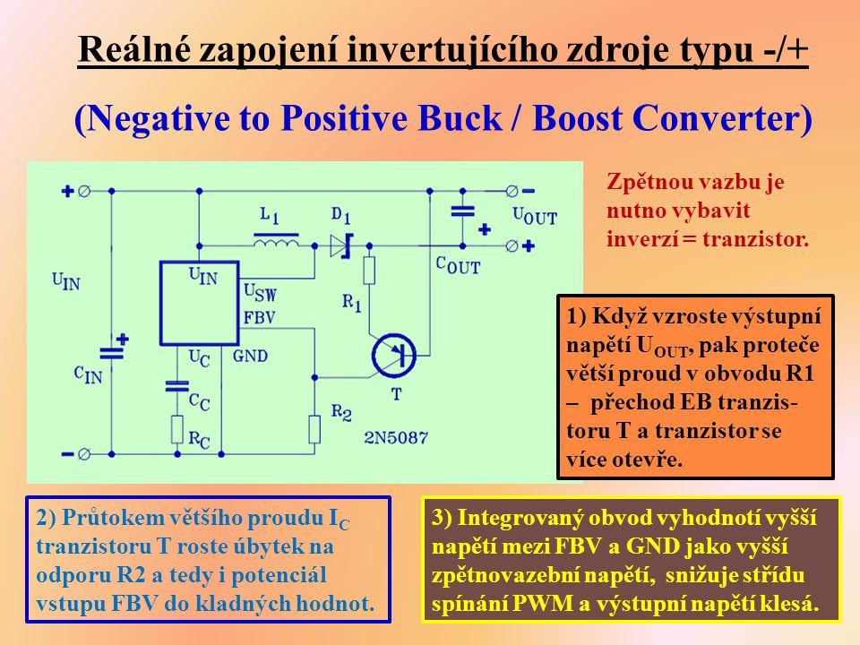 Reálné zapojení invertujícího zdroje typu -/+ (Negative to Positive Buck / Boost Converter) Zpětnou vazbu je nutno vybavit inverzí = tranzistor. 1) Kd