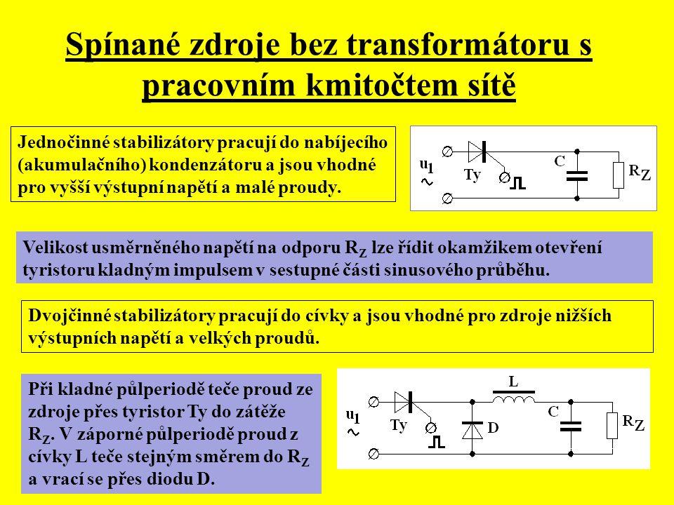 Spínané zdroje bez transformátoru s pracovním kmitočtem sítě Jednočinné stabilizátory pracují do nabíjecího (akumulačního) kondenzátoru a jsou vhodné