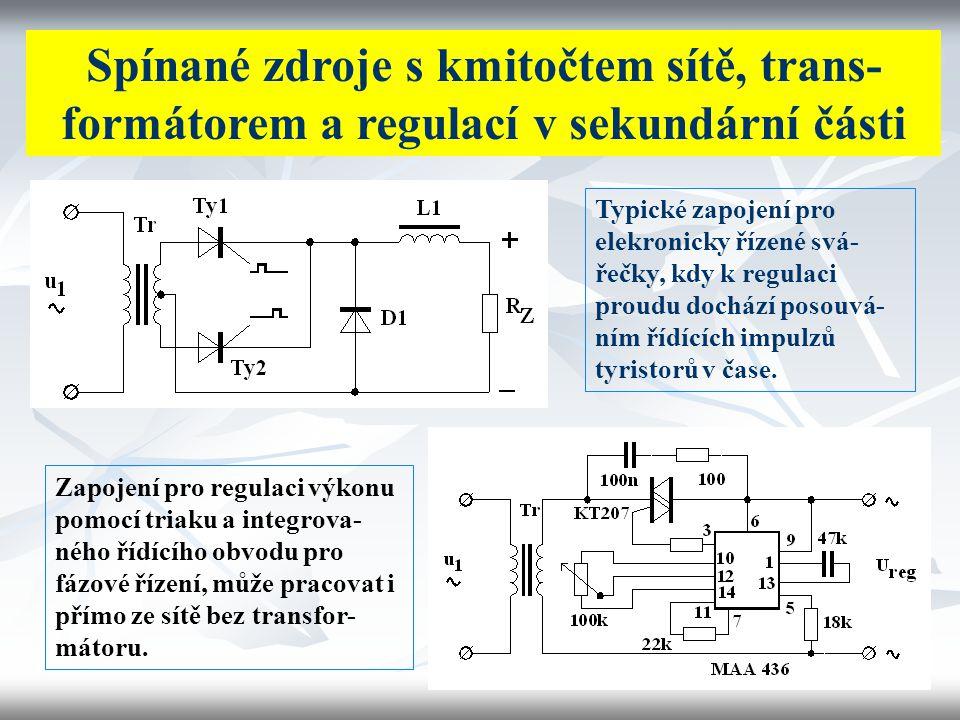 Spínané zdroje s kmitočtem sítě, trans- formátorem a regulací v sekundární části Typické zapojení pro elekronicky řízené svá- řečky, kdy k regulaci pr