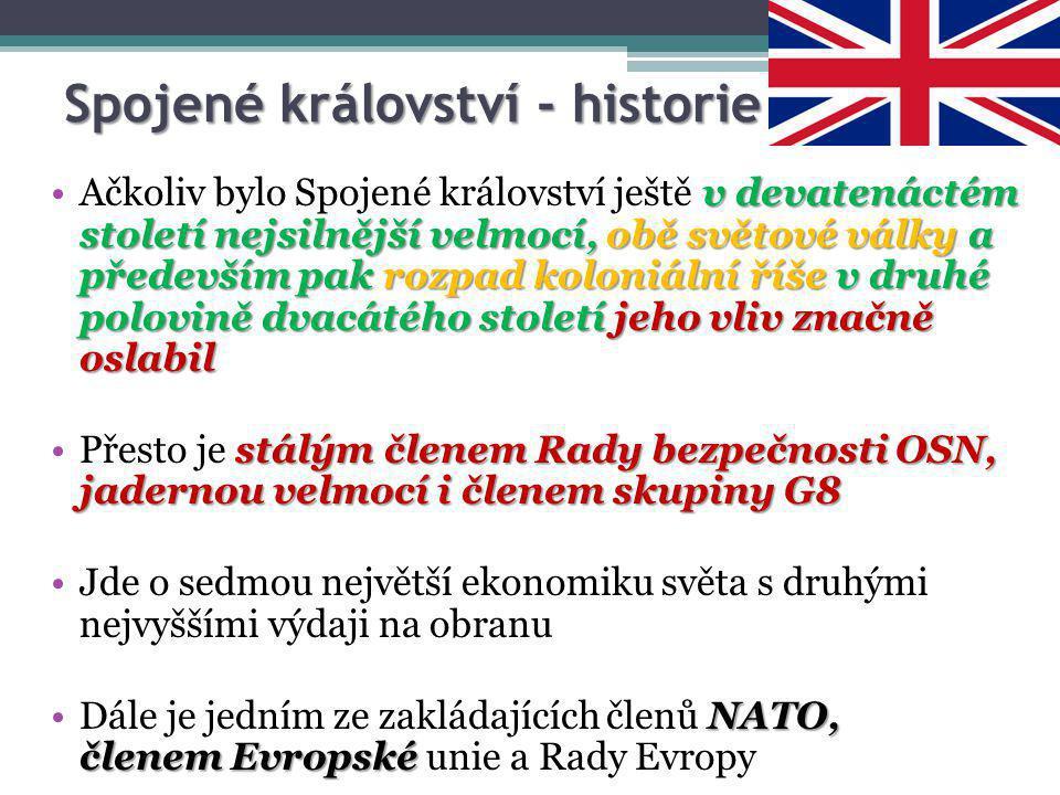 Spojené království - historie v devatenáctém století nejsilnější velmocí, obě světové války a především pak rozpad koloniální říše v druhé polovině dv