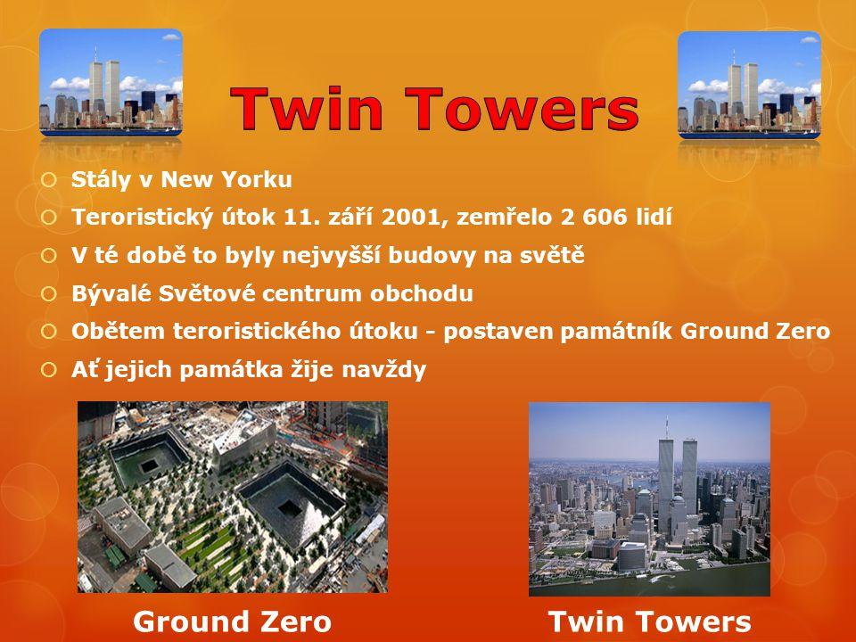  Stály v New Yorku  Teroristický útok 11. září 2001, zemřelo 2 606 lidí  V té době to byly nejvyšší budovy na světě  Bývalé Světové centrum obchod