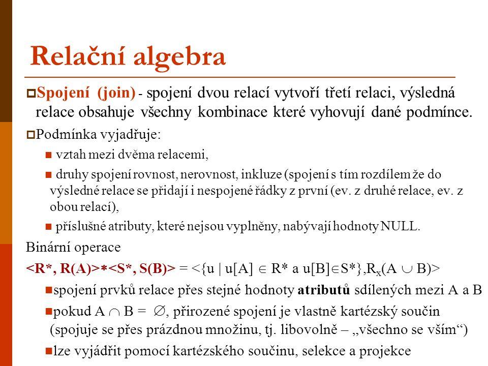 Relační algebra  Spojení (join) - spojení dvou relací vytvoří třetí relaci, výsledná relace obsahuje všechny kombinace které vyhovují dané podmínce.
