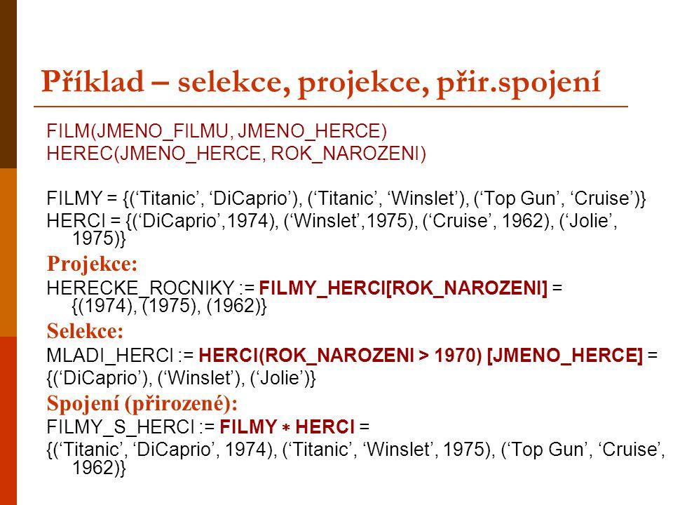 Příklad – selekce, projekce, přir.spojení FILM(JMENO_FILMU, JMENO_HERCE) HEREC(JMENO_HERCE, ROK_NAROZENI) FILMY = {('Titanic', 'DiCaprio'), ('Titanic'