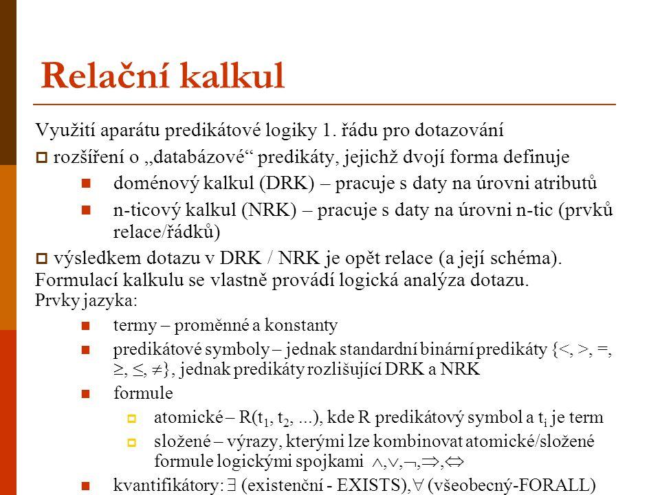 """Relační kalkul Využití aparátu predikátové logiky 1. řádu pro dotazování  rozšíření o """"databázové"""" predikáty, jejichž dvojí forma definuje doménový k"""