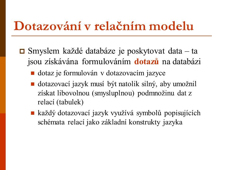 Dotazování v relačním modelu  Smyslem každé databáze je poskytovat data – ta jsou získávána formulováním dotazů na databázi dotaz je formulován v dot