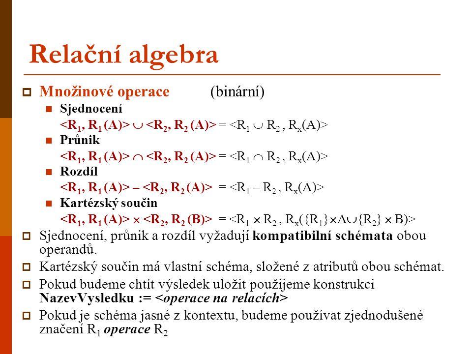 Relační algebra  Množinové operace (binární) Sjednocení  = Průnik  = Rozdíl – = Kartézský součin  =  Sjednocení, průnik a rozdíl vyžadují kompati