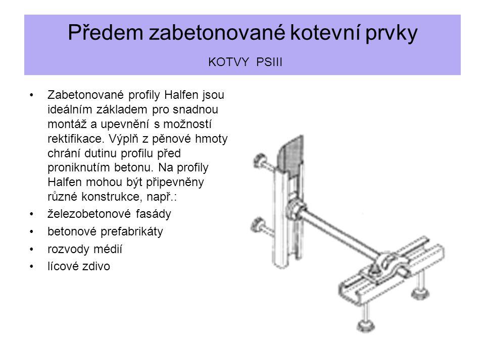 Předem zabetonované kotevní prvky KOTVY PSIII Zabetonované profily Halfen jsou ideálním základem pro snadnou montáž a upevnění s možností rektifikace.