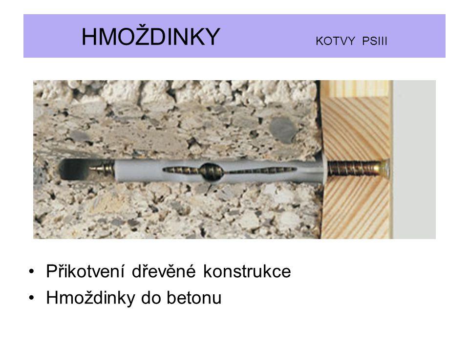 HMOŽDINKY KOTVY PSIII Přikotvení dřevěné konstrukce Hmoždinky do betonu