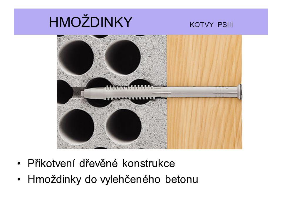 Přikotvení dřevěné konstrukce Hmoždinky do vylehčeného betonu HMOŽDINKY KOTVY PSIII