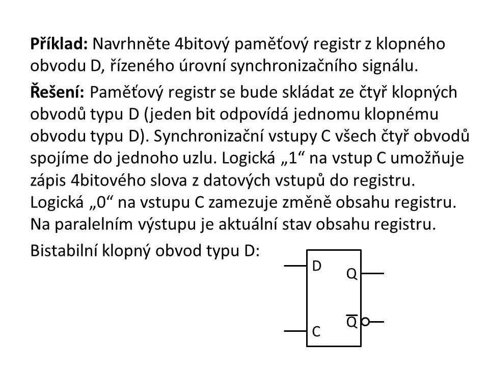 4bitový paměťový registr z D: C D Q Q C D Q Q C D Q Q C D Q Q C D3D3 D2D2 D1D1 D0D0 Q3Q3 Q2Q2 Q1Q1 Q0Q0 Paralelní vstupy (PI) Paralelní výstupy (PO)