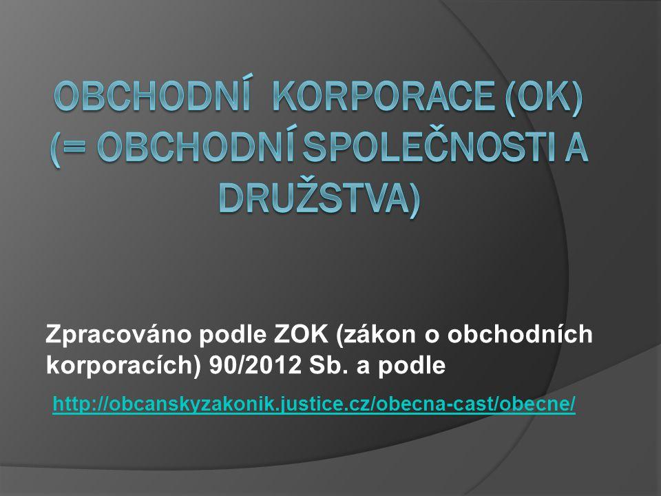 Zpracováno podle ZOK (zákon o obchodních korporacích) 90/2012 Sb. a podle http://obcanskyzakonik.justice.cz/obecna-cast/obecne/