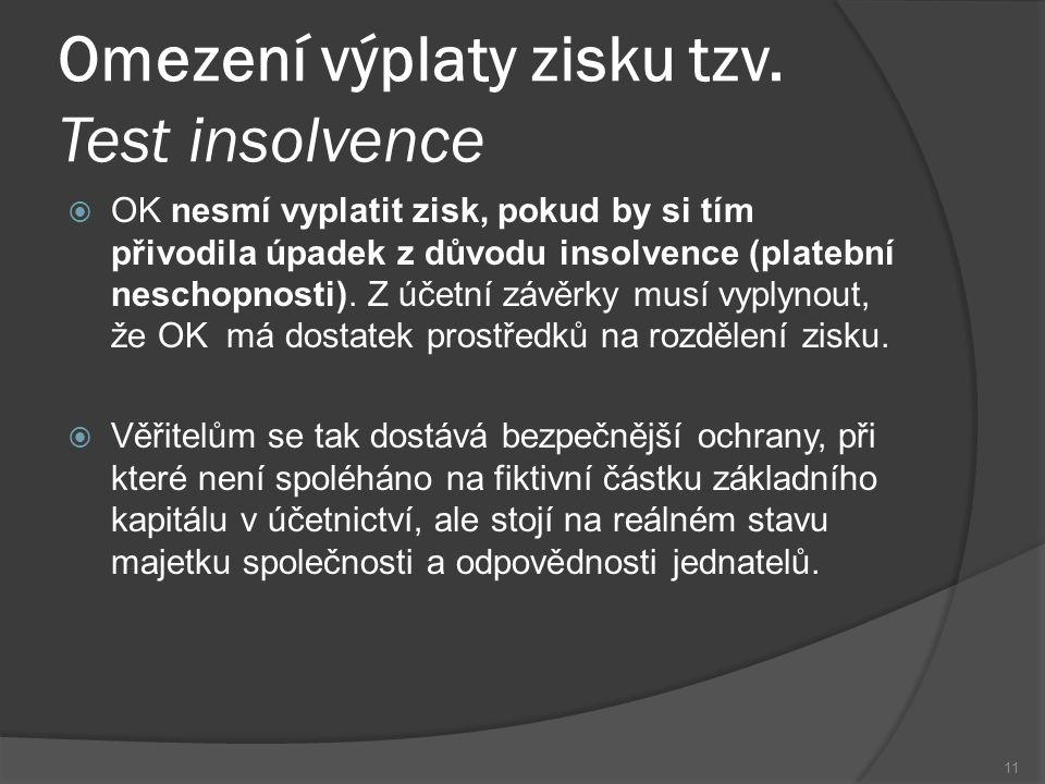 Omezení výplaty zisku tzv. Test insolvence  OK nesmí vyplatit zisk, pokud by si tím přivodila úpadek z důvodu insolvence (platební neschopnosti). Z ú
