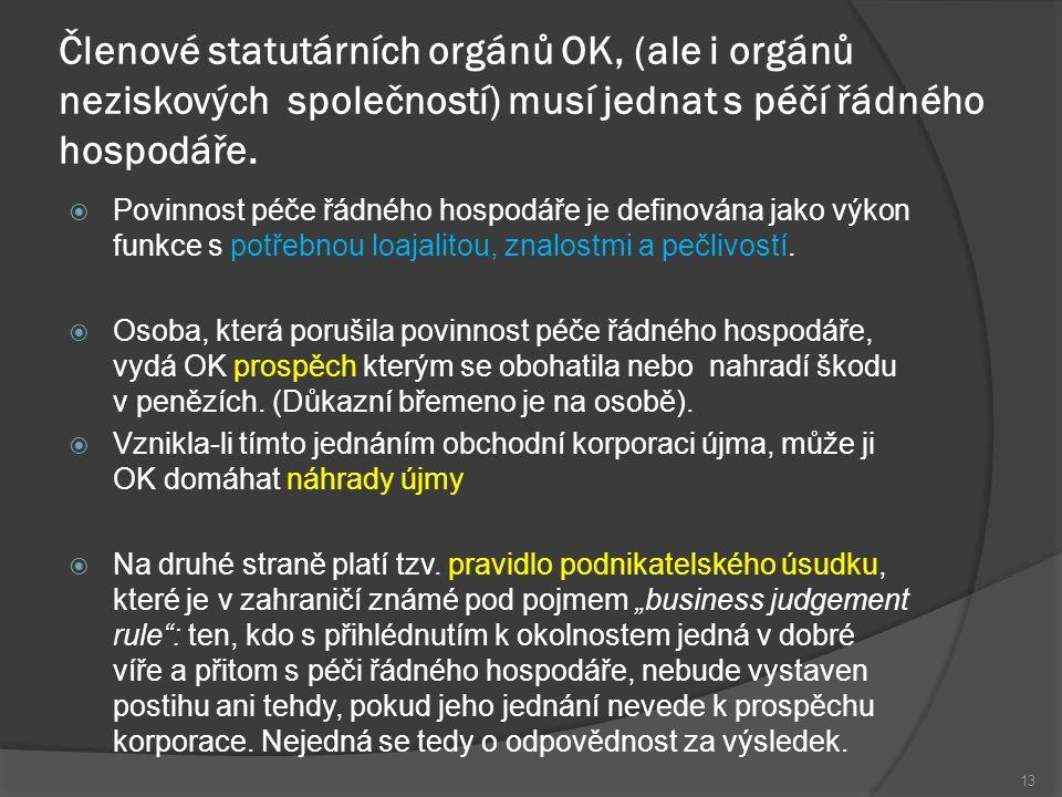 Členové statutárních orgánů OK, (ale i orgánů neziskových společností) musí jednat s péčí řádného hospodáře.  Povinnost péče řádného hospodáře je def
