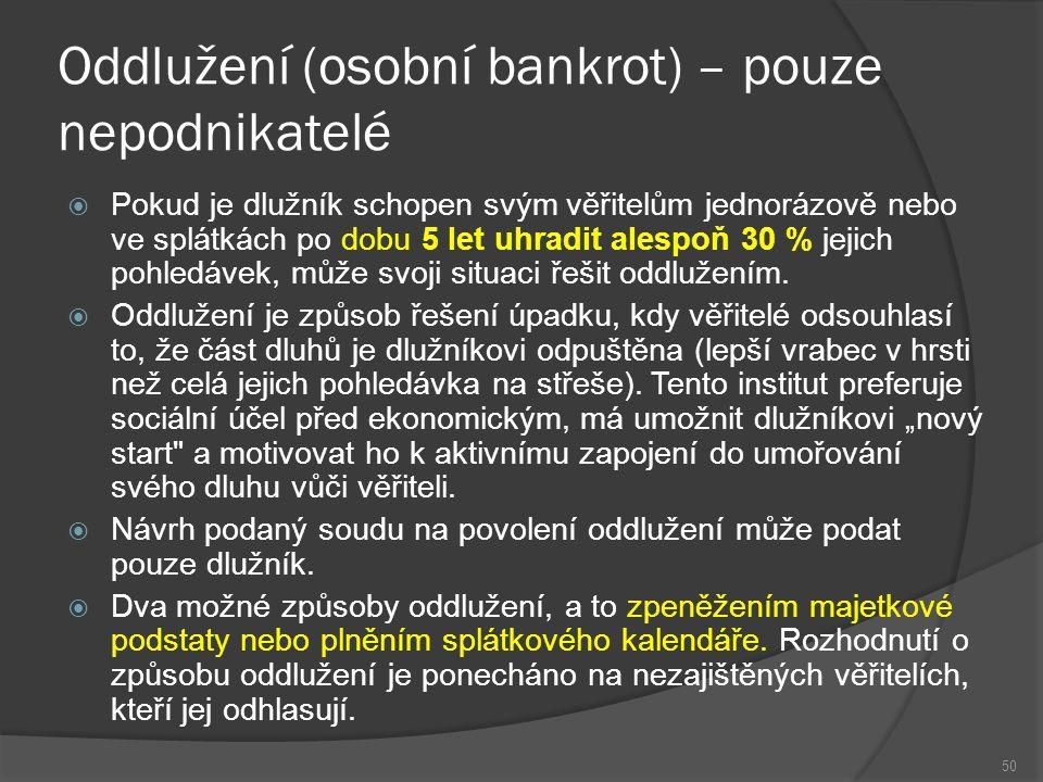 Oddlužení (osobní bankrot) – pouze nepodnikatelé  Pokud je dlužník schopen svým věřitelům jednorázově nebo ve splátkách po dobu 5 let uhradit alespoň