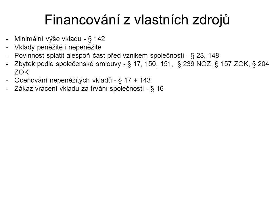 Financování z vlastních zdrojů -Minimální výše vkladu - § 142 -Vklady peněžité i nepeněžité -Povinnost splatit alespoň část před vznikem společnosti -