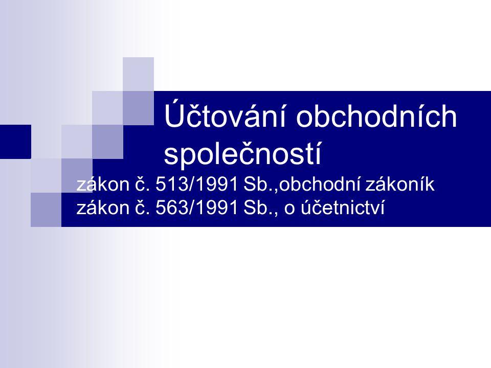 Účtování obchodních společností zákon č. 513/1991 Sb.,obchodní zákoník zákon č. 563/1991 Sb., o účetnictví