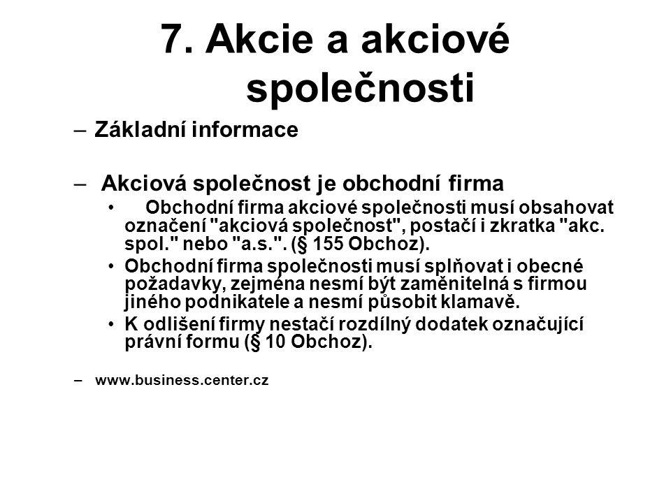 7. Akcie a akciové společnosti –Základní informace – Akciová společnost je obchodní firma Obchodní firma akciové společnosti musí obsahovat označení