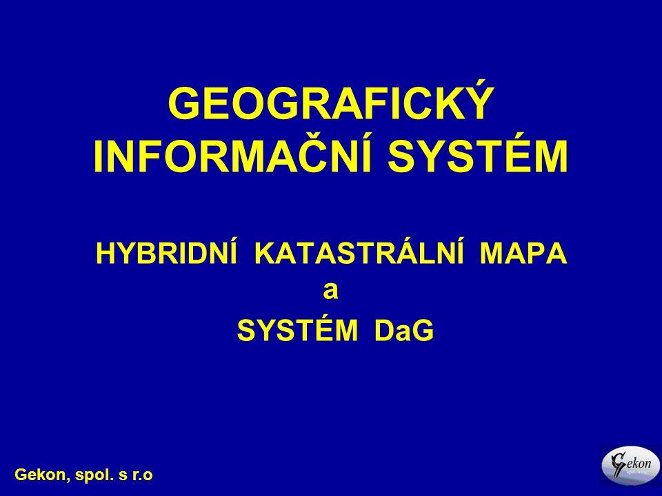 GEOGRAFICKÝ INFORMAČNÍ SYSTÉM HYBRIDNÍ KATASTRÁLNÍ MAPA a SYSTÉM DaG Gekon, spol. s r.o