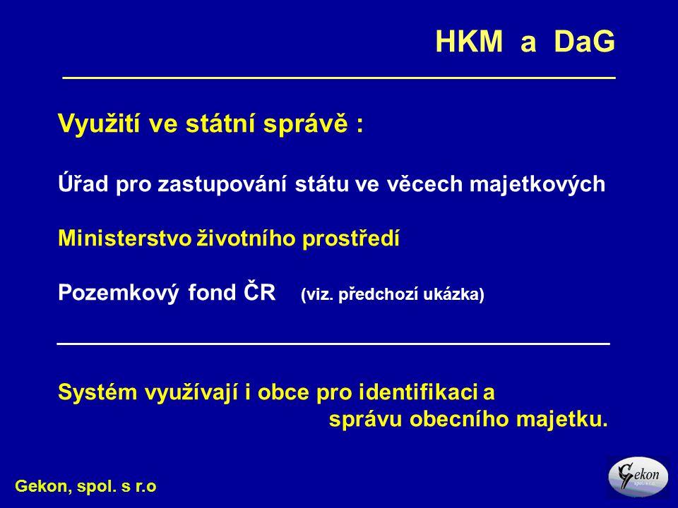 Gekon, spol. s r.o HKM a DaG ___________________________________________________________ Využití ve státní správě : Úřad pro zastupování státu ve věce