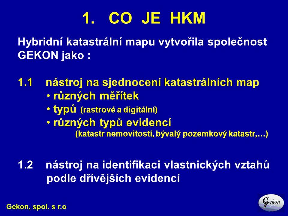 1. CO JE HKM Gekon, spol. s r.o Hybridní katastrální mapu vytvořila společnost GEKON jako : 1.1 nástroj na sjednocení katastrálních map různých měříte
