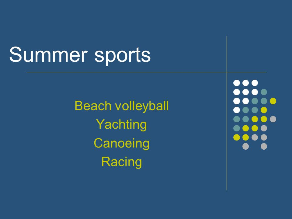 Summer sports Beach volleyball Yachting Canoeing Racing