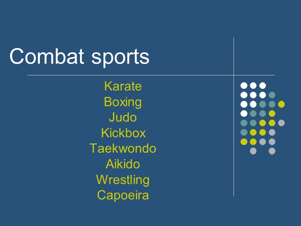 Combat sports Karate Boxing Judo Kickbox Taekwondo Aikido Wrestling Capoeira