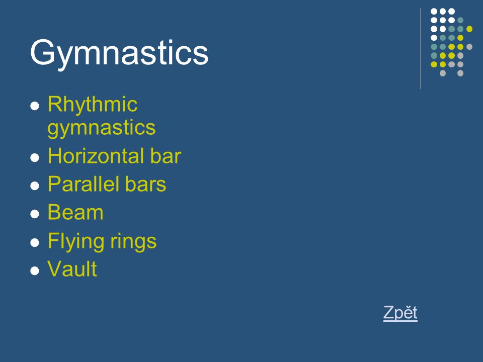 Gymnastics Rhythmic gymnastics Horizontal bar Parallel bars Beam Flying rings Vault Zpět
