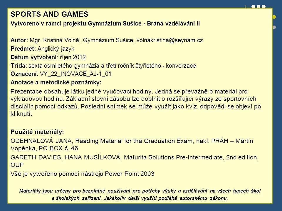 SPORTS AND GAMES Vytvořeno v rámci projektu Gymnázium Sušice - Brána vzdělávání II Autor: Mgr.