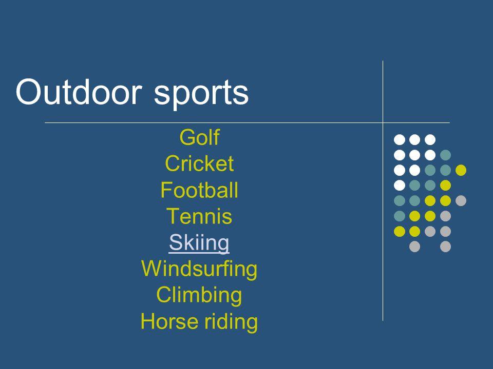 Outdoor sports Golf Cricket Football Tennis Skiing Windsurfing Climbing Horse riding