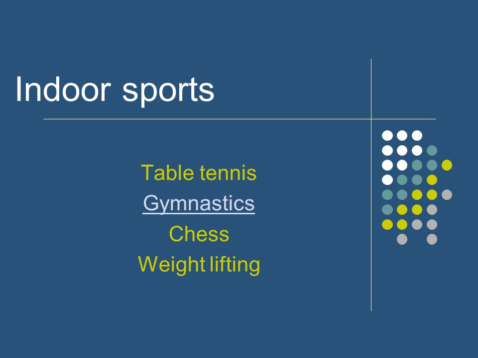 Indoor sports Table tennis Gymnastics Chess Weight lifting