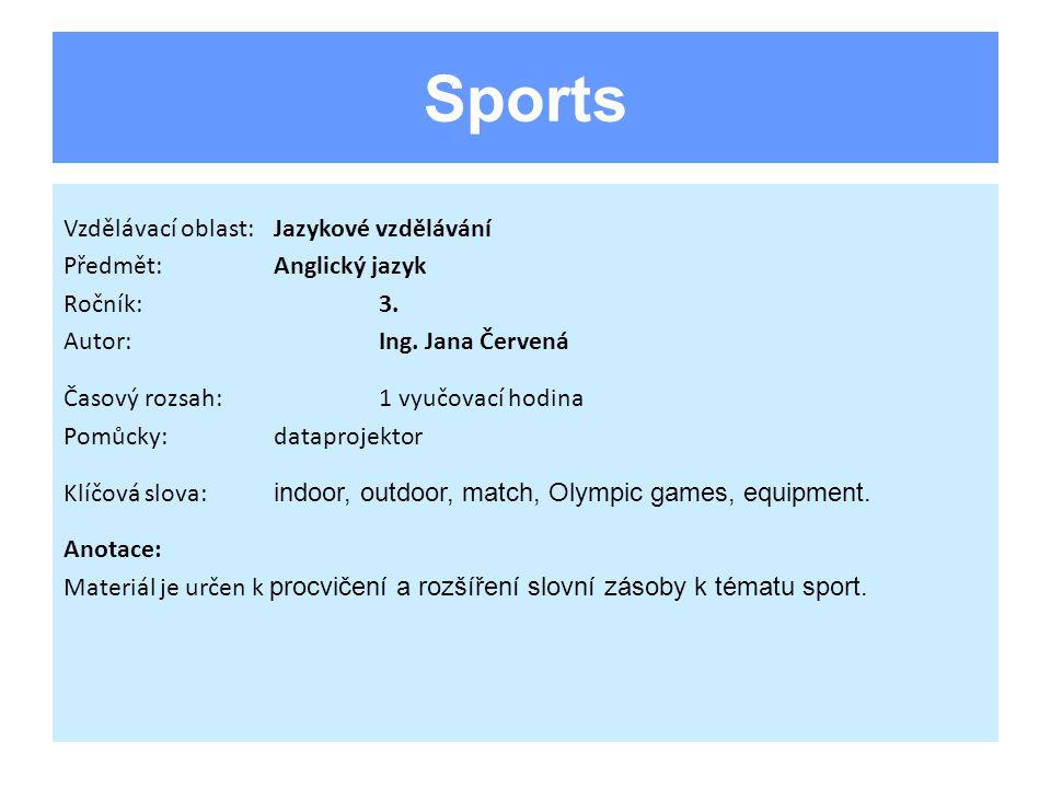 Sports Vzdělávací oblast:Jazykové vzdělávání Předmět:Anglický jazyk Ročník:3. Autor:Ing. Jana Červená Časový rozsah:1 vyučovací hodina Pomůcky:datapro