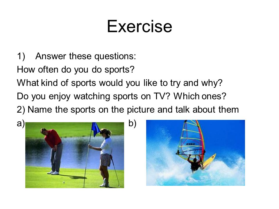 Exercise 1)Answer these questions: How often do you do sports.