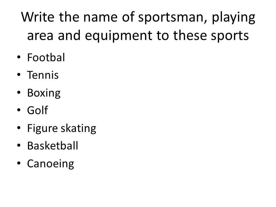 Write the name of sportsman, playing area and equipment to these sports Footbal Tennis Boxing Golf Figure skating Basketball Canoeing