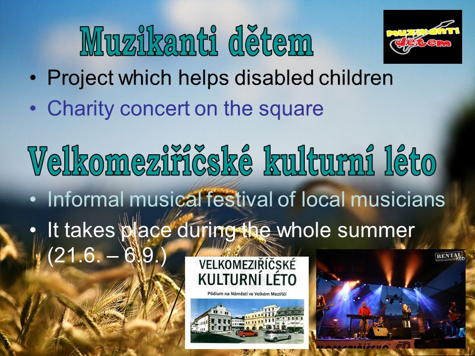 Project which helps disabled children Charity concert on the square Informal musical festival of local musicians It takes place during the whole summer (21.6.