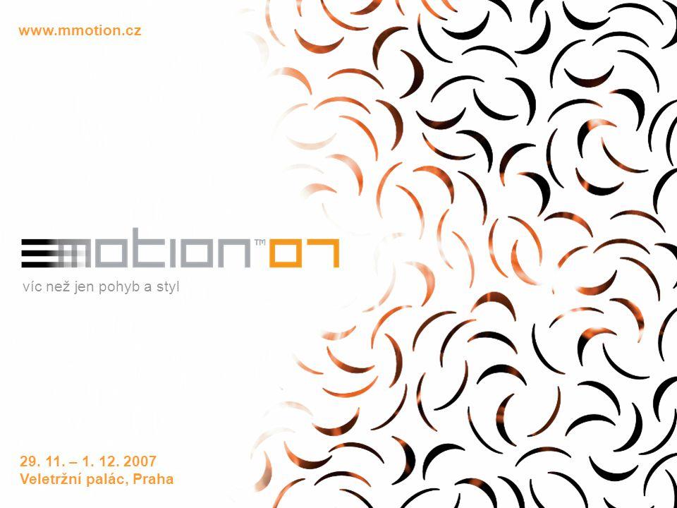 www.mmotion.cz 29. 11. – 1. 12. 2007 Veletržní palác, Praha víc než jen pohyb a styl