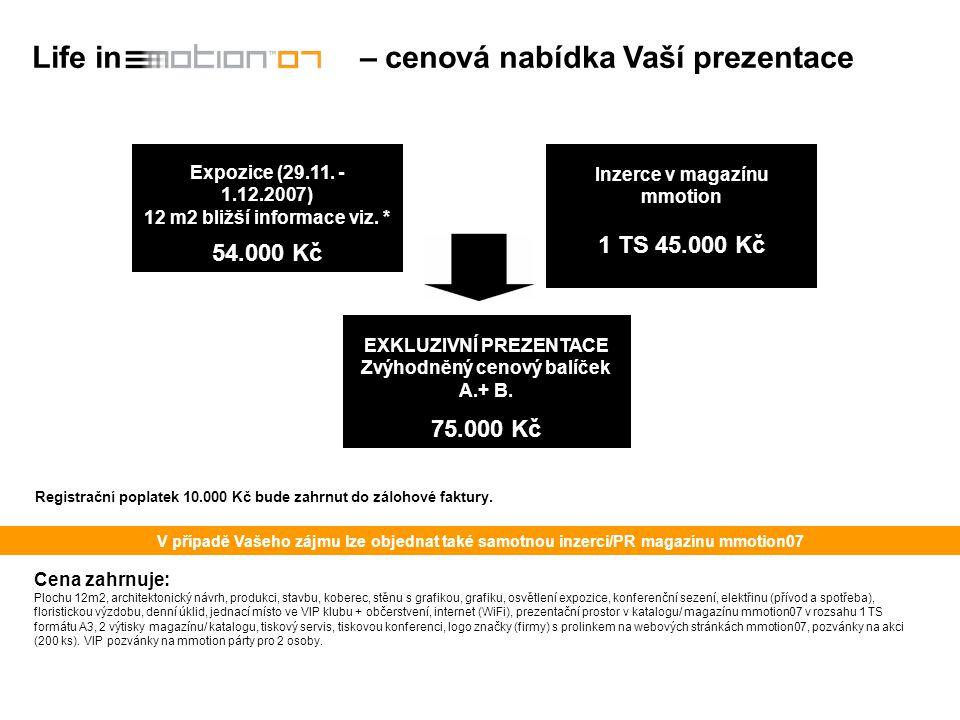 Life in – cenová nabídka Vaší prezentace A. Expozice (29.11. - 1.12.2007) 12 m2 bližší informace viz. * 54.000 Kč B. Inzerce v magazínu mmotion 1 TS 4