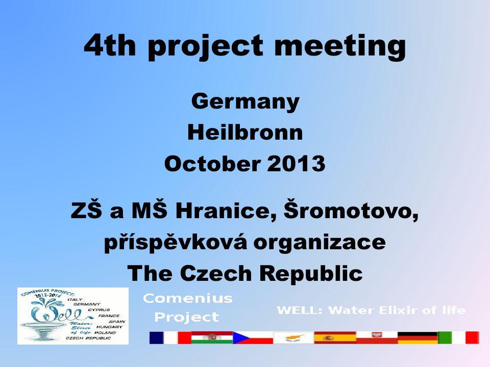 4th project meeting Germany Heilbronn October 2013 ZŠ a MŠ Hranice, Šromotovo, příspěvková organizace The Czech Republic